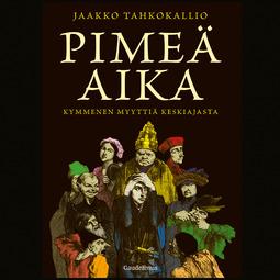 Tahkokallio, Jaakko - Pimeä aika: Kymmenen myyttiä keskiajasta, äänikirja