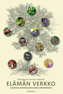 Mattila, Hanna - Elämän verkko: Luonnon monimuotoisuutta edistämässä, e-kirja