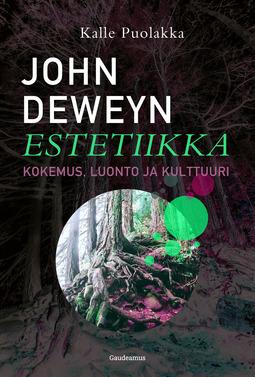 Puolakka, Kalle - John Deweyn estetiikka: Kokemus, luonto ja kulttuuri, ebook