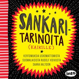 Anttonen, Taru - Sankaritarinoita (kaikille): Kertomuksia uskomattomista suomalaisista Rudolf Koivusta Saara Aaltoon, äänikirja