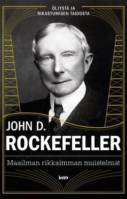 Rockefeller, John D. - Maailman rikkaimman muistelmat: Öljystä ja rikastumisen taidosta, e-kirja