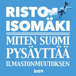 Isomäki, Risto - Miten Suomi pysäyttää ilmastonmuutoksen, äänikirja