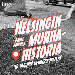Jokinen, Pauli - Helsingin murhahistoria: 110 tarinaa henkirikoksista, äänikirja