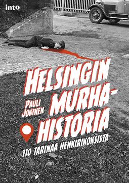 Jokinen, Pauli - Helsingin murhahistoria: 110 tarinaa henkirikoksista, e-kirja