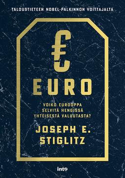 Stiglitz, Joseph E. - Euro: Voiko Eurooppa selviytyä hengissä yhteisestä valuutasta?, e-kirja