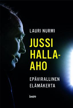 Nurmi, Lauri - Jussi Halla-aho: Epävirallinen elämäkerta, ebook