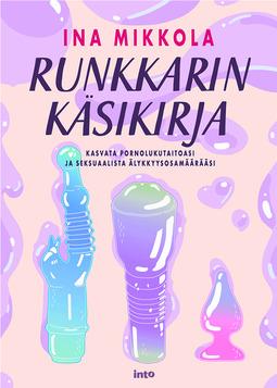 Mikkola, Ina - Runkkarin käsikirja: Kasvata pornolukutaitoasi ja seksuaalista älykkyysosamäärääsi, e-kirja