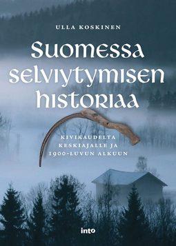 Koskinen, Ulla - Suomessa selviytymisen historiaa: Kivikaudelta keskiajalle ja 1900-luvun alkuun, ebook