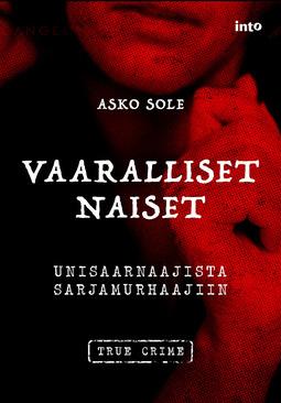 Sole, Asko - Vaaralliset naiset: Unisaarnaajista sarjamurhaajiin, ebook