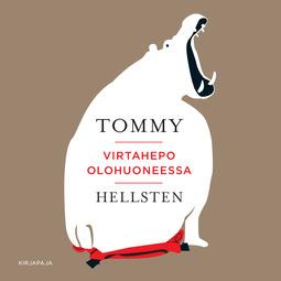 Hellsten, Tommy - Virtahepo olohuoneessa, äänikirja