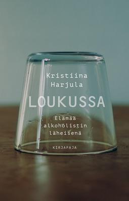 Harjula, Kristiina - Loukussa: Elämää alkoholistin läheisenä, e-kirja