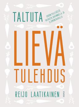 Laatikainen, Reijo - Taltuta lievä tulehdus: Eroon piilevästä vaivasta ravinnolla ja elämäntavoilla, e-bok
