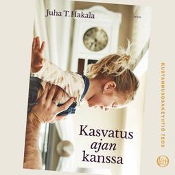 Hakala, Juha T. - Kasvatus ajan kanssa, äänikirja