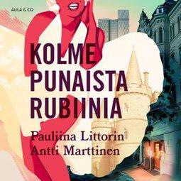 Littorin, Pauliina - Kolme punaista rubiinia, äänikirja