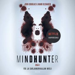 Douglas, John - Mindhunter, osa 1. FBI ja sarjamurhaajan mieli, äänikirja