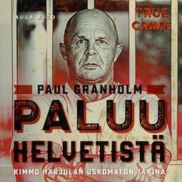 Granholm, Paul - Paluu helvetistä – Kimmo Harjulan uskomaton elämä, äänikirja