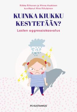 Koskinen, Minna - Kuinka kiukku kesytetään?: Lasten aggressiokasvatus, e-kirja