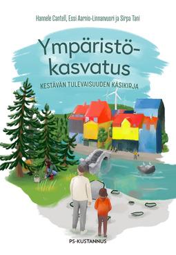 Aarnio-Linnanvuori - Ympäristökasvatus: Kestävän tulevaisuuden käsikirja, e-kirja