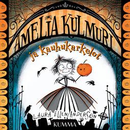 Anderson, Laura Ellen - Amelia Kulmuri ja kauhukarkelot, äänikirja