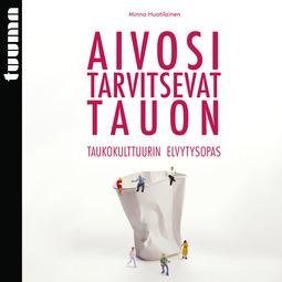 Huotilainen, Minna - Aivosi tarvitsevat tauon: Taukokulttuurin elvytysopas, audiobook