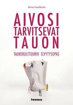 Huotilainen, Minna - Aivosi tarvitsevat tauon: Taukokulttuurin elvytysopas, ebook