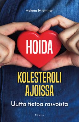 Miettinen, Helena - Hoida kolesteroli ajoissa: Uutta tietoa rasvoista, e-bok