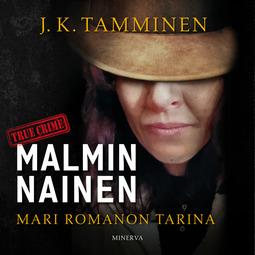Tamminen, J. K. - Malmin nainen: Mari Romanon tarina, audiobook