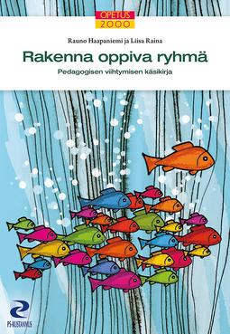 Haapaniemi, Rauno - Rakenna oppiva ryhmä: Pedagogisen viihtymisen käsikirja, e-kirja