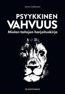 Liukkonen, Jarmo - Psyykkinen vahvuus: Mielen taitojen harjoituskirja, e-kirja