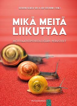 Nurmi, Jari-Erik - Mikä meitä liikuttaa: Motivaatiopsykologian perusteet, e-kirja