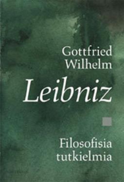 Leibniz, Gottfried Wilhelm - Filosofisia tutkielmia, ebook