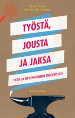 Pietikäinen, Petteri - Työstä, jousta ja jaksa: Työn ja hyvinvoinnin tulevaisuus, e-kirja
