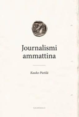Pietilä, Kauko - Journalismi ammattina: Journalistiprofession teoria, e-kirja