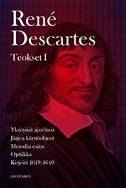 Descartes, René - Teokset I: Yksityisiä ajatelmia, Järjen käyttöohjeet, Metodin esitys, Optiikka, Kirjeitä 1619-1640, e-kirja