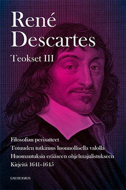Descartes, René - Teokset III: Filosofian periaatteet, Totuuden tutkimus luonnollisella valolla, Huomautuksia erääseen ohjelmajulistukseen, Kirjeitä 1641-1645, e-kirja