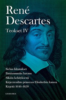 Descartes, René - Teokset IV: Sielun liikutukset, Ihmisruumiin kuvaus, Sikiön kehityksestä, Kirjeenvaihto prinsessa Elisabethin kanssa, Kirjeitä 1646-1650, e-kirja