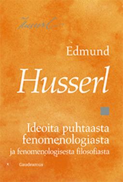 Husserl, Edmund - Ideoita puhtaasta fenomenologiasta ja fenomenologisesta filosofiasta, e-kirja