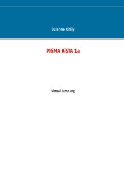 Király, Susanna - PRiMA ViSTA 1a: virtual.lumo.org, e-kirja