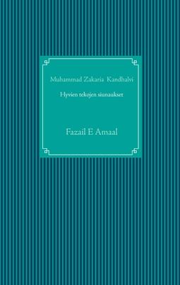 Kandhalvi, Muhammad Zakaria - Hyvien tekojen siunaukset islamissa: Fazail E Amaal, e-kirja