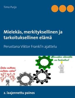 Purjo, Timo - Mielekäs, merkityksellinen ja tarkoituksellinen elämä: Perustana Viktor Frankl'n ajattelu  2. laajennettu painos, e-kirja