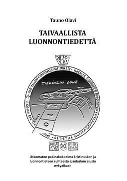 Olavi, Tauno - Taivaallista luonnontiedettä: Uskomanton pakinakokoelma kristinuskon ja luonnontieteitten suhteesta ajanlaskun alusta nykyaikaan, e-kirja