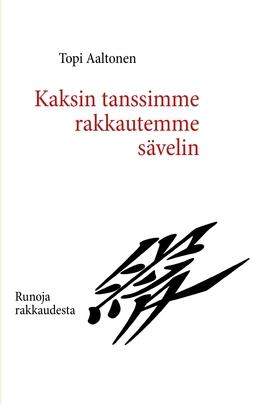 Aaltonen, Topi - Kaksin tanssimme rakkautemme sävelin: Runoja rakkaudesta, e-kirja
