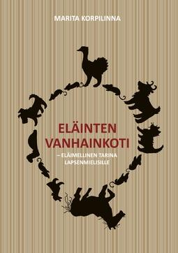 Korpilinna, Marita - Eläinten vanhainkoti: eläimellinen tarina lapsenmielisille, e-kirja