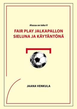 Venkula, Jaana - Fair play jalkapallon sieluna ja käytäntönä: Alussa oli teko V, e-kirja