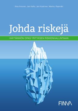 Ilmonen, Ilkka - Johda riskejä - käytännön opas yrityksen riskienhallintaan, ebook