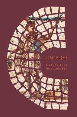 Cicero, Marcus Tullius - Keskusteluja Tusculumissa, e-kirja