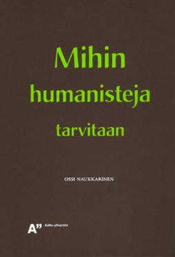 Naukkarinen, Ossi - Mihin humanisteja tarvitaan, ebook