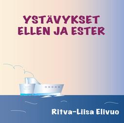 Elivuo, Ritva-Liisa - Ysävykset Ellen ja Ester, äänikirja