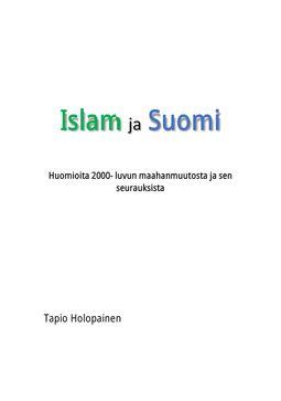 Holopainen, Tapio - Islam ja Suomi. Huomioita 2000-luvun maahanmuutosta ja sen seurauksista, e-kirja