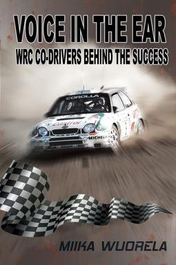 Wuorela, Miika - Voice In The Ear. WRC Co-drivers Behind The Success, ebook